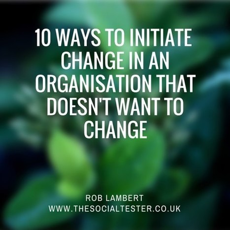 10 Ways To Initiate Change In An Organisation That Doesn't Want To Change | Agile (project) management | Scoop.it