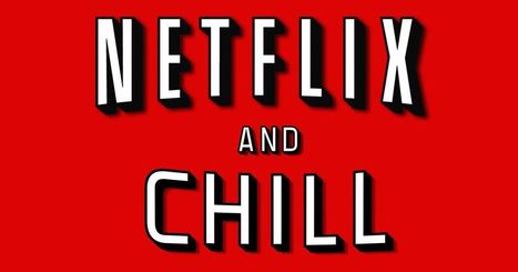 How 'Netflix and chill' became internet slang for having sex | enjoy yourself | Scoop.it