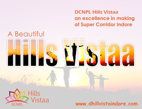 #DCNPL Hills Vistaa #Indore- An #Excellence in Making at #SuperCorridor Indore | Property in Indore | Scoop.it