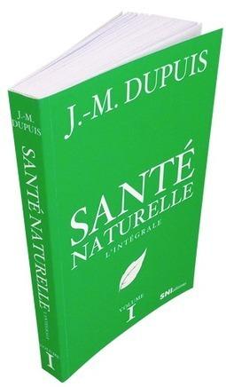 SANTE NATURELLE - L'intégrale (Jean-Marc Dupuis) | Mind Soul & Body | Scoop.it