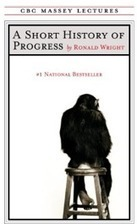 A Short History of Progress  - Ronald Wright | Willy's Reading List | Scoop.it