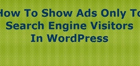 How To Show Ads Only To Search Engine Visitors In WordPress | WWW.CODETOUNLOCK.COM -Technology Magazine | Scoop.it
