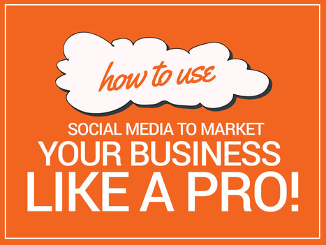 How to Use Social Media to Market Your Business Like a PRO | Social Media, SEO, Mobile, Digital Marketing | Scoop.it