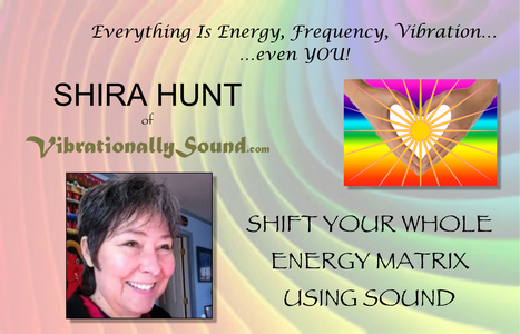 Vibration Medicine/Frequency Therapy with Sound Therapist Shira Hunt | A Fine Time for Healing | Scoop.it