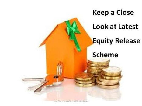Keep a Close Look at Equity Release Scheme Ppt Presentation | Equity Release Comparison | Scoop.it