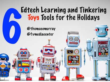 6 STEAM tinkering tools for the holidays | Technology Resources for K-12 Education | Scoop.it