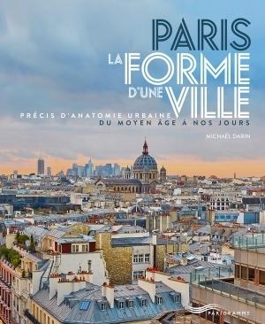 Paris, la forme d'une ville : précis d'anatomie urbaine du Moyen âge à nos jours / Michaël Darin, Parigramme, 2016 | Bibliothèque de l'Ecole des Ponts ParisTech | Scoop.it