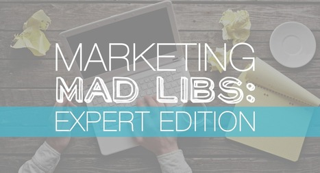 Marketing Mad Libs: Expert Edition [SlideShare] | Public Relations & Social Media Insight | Scoop.it