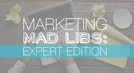 Marketing Mad Libs: Expert Edition [SlideShare] | Public Relations & Social Media Insight | Scoop.it