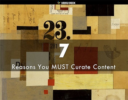 7 Reasons Why You Must CURATE CONTENT- A @HaikuDeck | Curation Revolution | Scoop.it