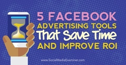 5 Facebook Advertising Tools That Save Time and Improve Your ROI | AtDotCom Social media | Scoop.it