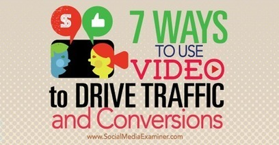 7 Ways to Use Video to Drive Traffic and Conversions | SEO Tips, Advice, Help | Scoop.it