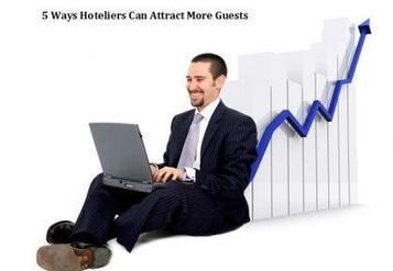 Five ways hoteliers can attract more guests | London Events & News | Scoop.it