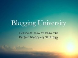 Lesson 2: How To Plan The Perfect Blogging Strategy? | Blogging University | Scoop.it