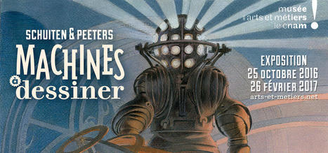 Machines à dessiner | Schuiten & Peeters, Musée du @LeCnam 25.10.16-26.02.17 | CULTURE, HUMANITÉS ET INNOVATION | Scoop.it
