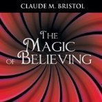 The Magic of Believing by Claude M. Bristol Audiobook | Enthusiasm | Scoop.it