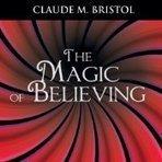 The Magic of Believing by Claude M. Bristol Audiobook | power of believing | Scoop.it
