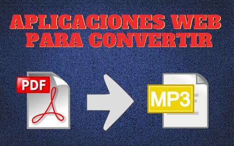 Convierte tus PDF a Mp3 con estas 2 herramientas web gratuitas | Eines online tutorials | Scoop.it