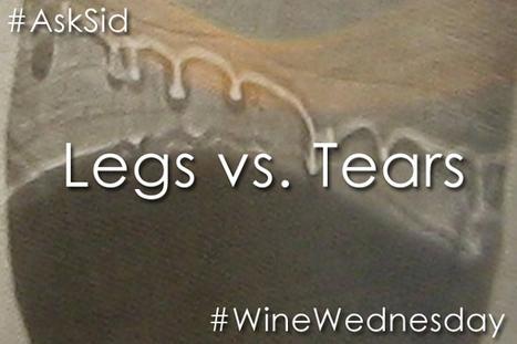 Ask Sid: Legs vs. Tears   All Things Wine and Food!   Scoop.it
