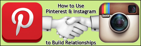 How to Use Pinterest & Instagram to Build Relationships | com tech | Scoop.it