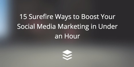 15 Surefire Ways to Boost Your Social Media Marketing in Under an Hour - The Buffer Blog | digital marketing strategy | Scoop.it