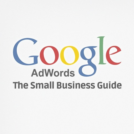 Google AdWords: The Small Business Guide | Marketing & Webmarketing | Scoop.it