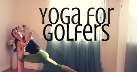 Yoga for Golfers - Improve Your Swing, Open Shoulders, Hips & Low Back | Everything Golf | Scoop.it