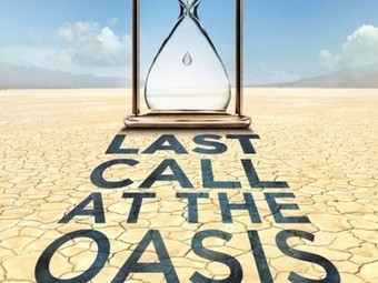 "Film ""Last Call at the Oasis"" is Sobering Look at World Water Crisis 