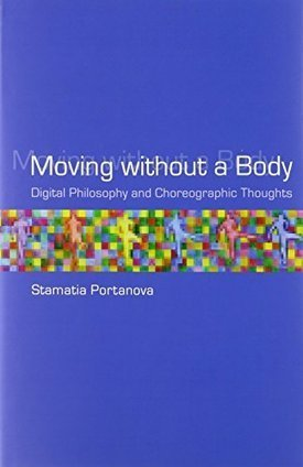 Stamatia Portanova: Moving without a Body: Digital Philosophy and Choreographic Thoughts (2013) — Monoskop Log | arslog | Scoop.it