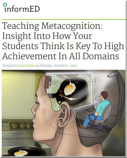 Teaching Metacognition: Insight Into How Your Students Think Is Key To High Achievement In All Domains [Briggs] | Personal Knowledge Management | Scoop.it