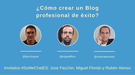 Cómo crear un blog profesional y llevarlo al éxito - Resumen Twitter chat | Social Media | Scoop.it