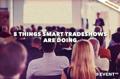 5 Things Smart Tradeshows Are Doing | Event Marketing Resources | Scoop.it