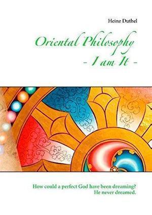 Oriental Philosophy - I am It. de Heinz Duthel: Books On Demand Dez 2014 9783734739279 Taschenbuch - Agrios-Buch | Book Bestseller | Scoop.it