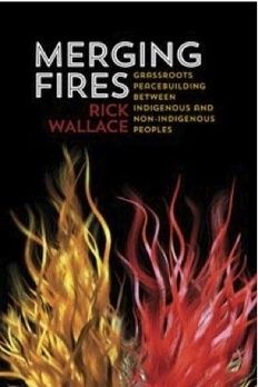 New book by Rick Wallace on Grassroots Peace-building Between Indigenous and Non-indigenous Peoples | Conflict transformation, peacebuilding and security | Scoop.it