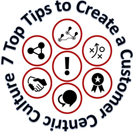 Top 7 Tips to Create a Customer-Centric Culture   CustomerThink   Consumer behavior   Scoop.it