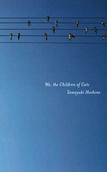 We, the Children of Cats by Tomoyuki Hoshino   World Literature Today   World Literature Forum   Scoop.it
