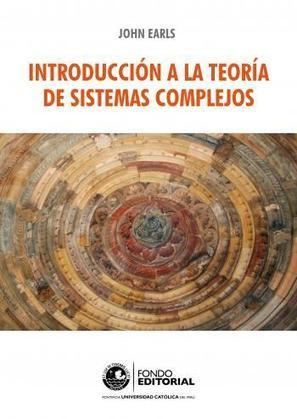 Blog del Fondo Editorial PUCP » INTRODUCCIÓN A LA TEORÍA DE SISTEMAS COMPLEJOS DE JOHN EARLS | Libros y Papers sobre  Complejidad - Sistemas Complejos | Scoop.it