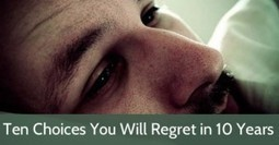 Ten Choices You Will Regret in 10 Years | Life | Scoop.it