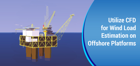 Utilize CFD for Wind Load Estimation on Offshore Platforms | Hi-Tech Outsourcing Services | Scoop.it