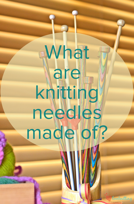 What are knitting needles made of? • LoveKnitting Blog | Spinning, Weaving and Knitting | Scoop.it