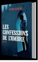 Les confessions de l'ombre, un thriller de Pierre Boussel | Pierre Boussel | Scoop.it