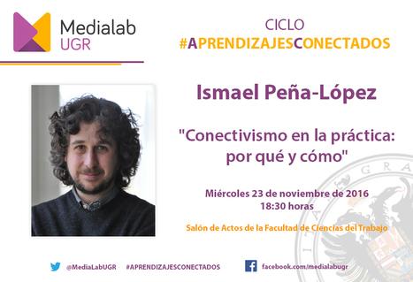 Conectivismo en la práctica: por qué y cómo. @ictlogist Ismael Peña-López in #aprendizajesConectados @medialabUGR | Educación a Distancia y TIC | Scoop.it