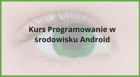 Kurs programowanie w środowisku Android | COGNITY | Kurs Excel Cognity | Scoop.it