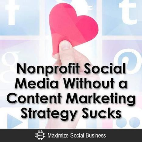 Nonprofit Social Media Without a Content Marketing Strategy | BeBetter | Scoop.it