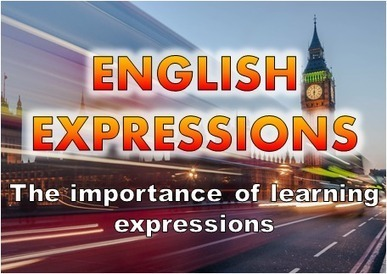 ENGLISH EXPRESSIONS: The Importance of Learning Expressions | 2ESO English | Scoop.it