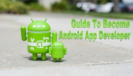 A Beginner's Guide to Become Android App Developer | Android Apps Development | Scoop.it