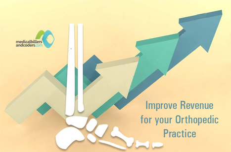 How to Improve Revenue for Orthopedic Billing Services | Medical Billing Company | Scoop.it