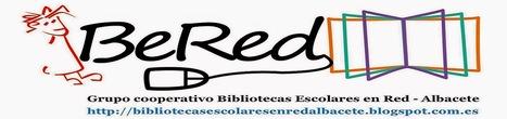 BeRed - Bibliotecas escolares en red - Albacete | Bibliotequesescolars | Scoop.it