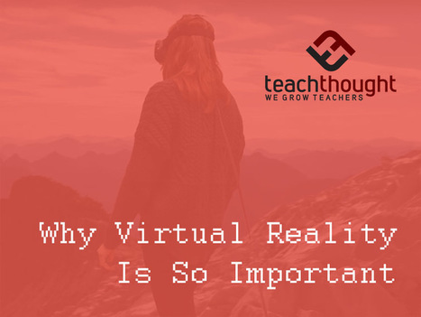 Why Virtual Reality Is So Important - | Virtual Reality VR | Scoop.it