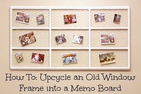 How To: Upcycle an Old Window Frame into a Memo Board - Crafting A Green World | Upcycling | Scoop.it